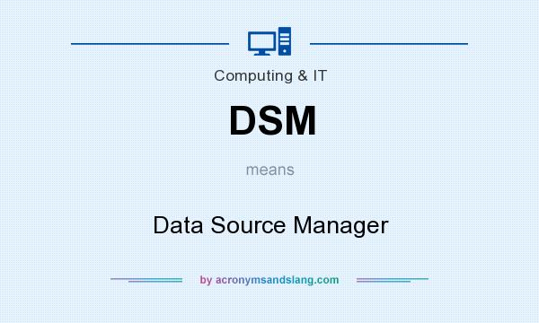 What does DSM mean? It stands for Data Source Manager