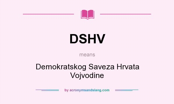 What does DSHV mean? It stands for Demokratskog Saveza Hrvata Vojvodine