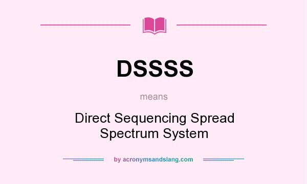 What does DSSSS mean? It stands for Direct Sequencing Spread Spectrum System