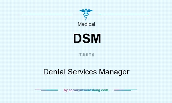 What does DSM mean? It stands for Dental Services Manager