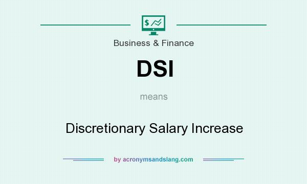 What does DSI mean? It stands for Discretionary Salary Increase