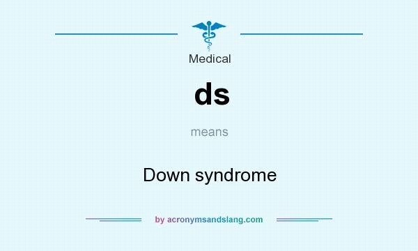 What does ds mean? It stands for Down syndrome