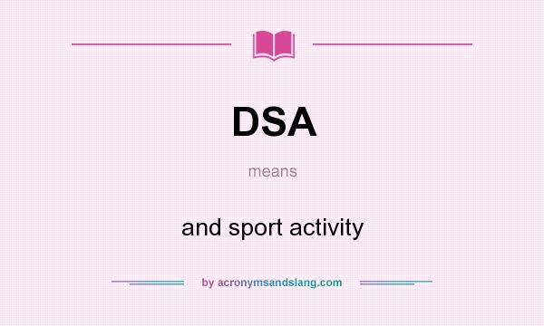 What does DSA mean? It stands for and sport activity