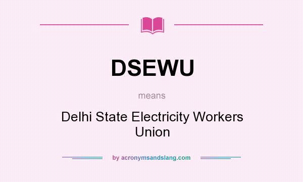 What does DSEWU mean? It stands for Delhi State Electricity Workers Union