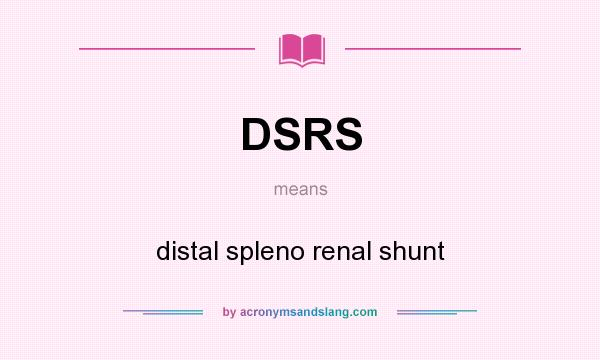 What does DSRS mean? It stands for distal spleno renal shunt