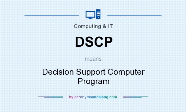What does DSCP mean? It stands for Decision Support Computer Program