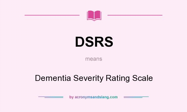What does DSRS mean? It stands for Dementia Severity Rating Scale