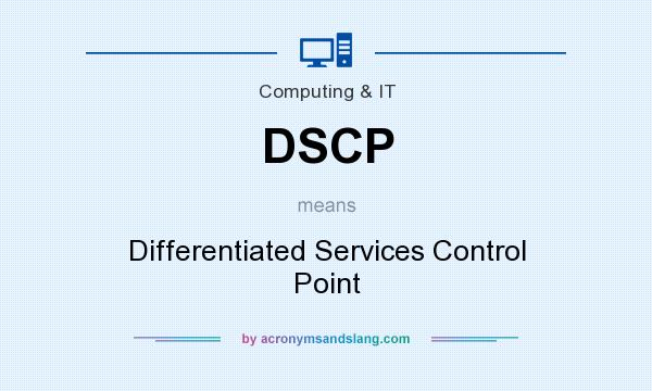 What does DSCP mean? It stands for Differentiated Services Control Point