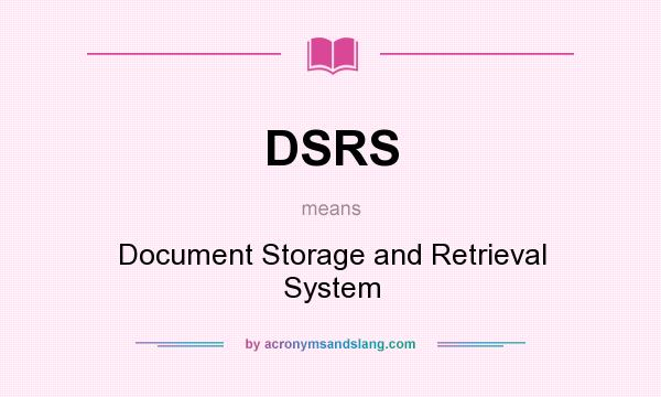 What does DSRS mean? It stands for Document Storage and Retrieval System