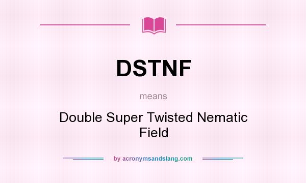 What does DSTNF mean? It stands for Double Super Twisted Nematic Field