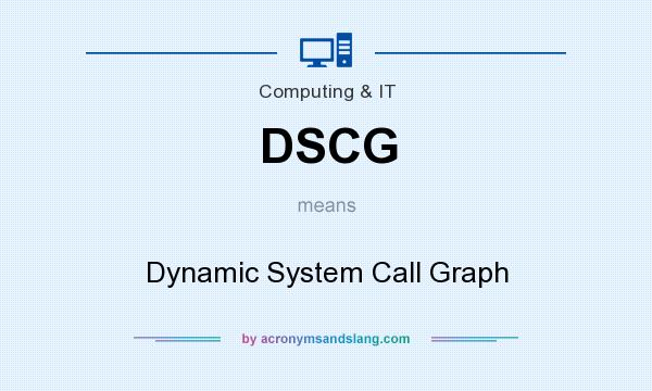 What does DSCG mean? It stands for Dynamic System Call Graph