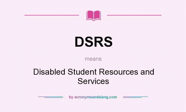 What does DSRS mean? It stands for Disabled Student Resources and Services