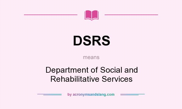 What does DSRS mean? It stands for Department of Social and Rehabilitative Services