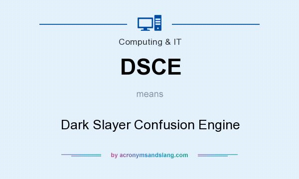 What does DSCE mean? It stands for Dark Slayer Confusion Engine