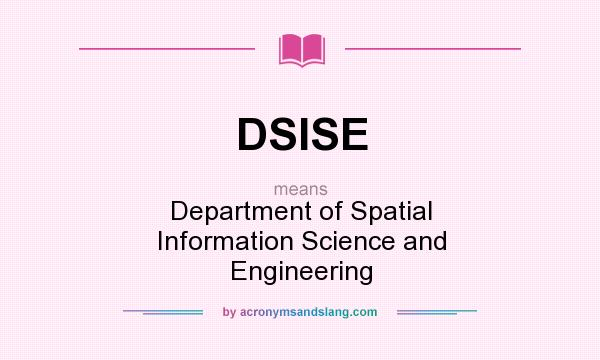 What does DSISE mean? It stands for Department of Spatial Information Science and Engineering