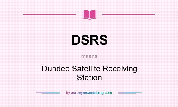 What does DSRS mean? It stands for Dundee Satellite Receiving Station