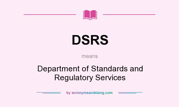 What does DSRS mean? It stands for Department of Standards and Regulatory Services