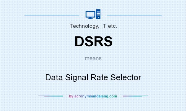 What does DSRS mean? It stands for Data Signal Rate Selector