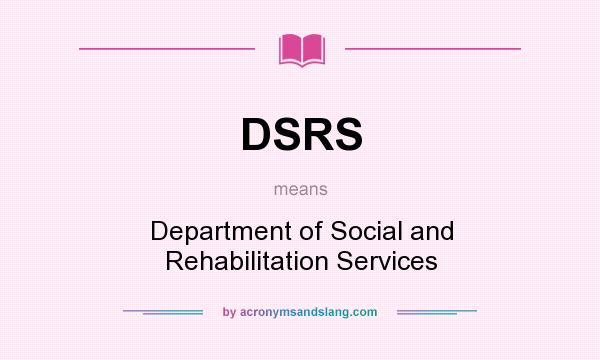 What does DSRS mean? It stands for Department of Social and Rehabilitation Services