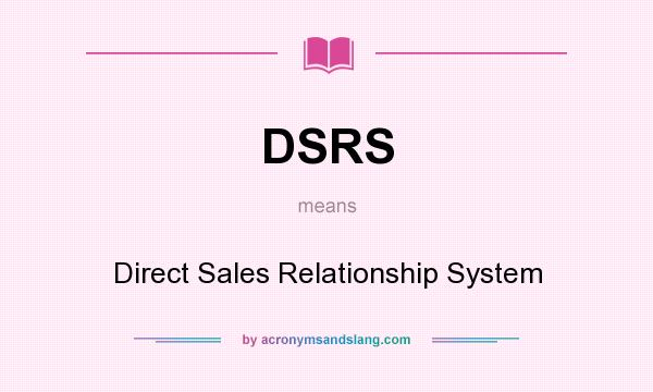 What does DSRS mean? It stands for Direct Sales Relationship System