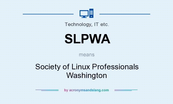 What does SLPWA mean? It stands for Society of Linux Professionals Washington