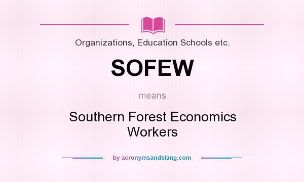 What does SOFEW mean? It stands for Southern Forest Economics Workers