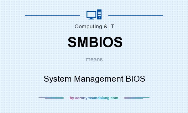 What does SMBIOS mean? It stands for System Management BIOS
