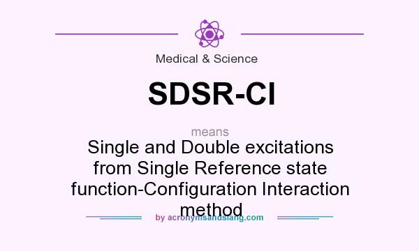 What does SDSR-CI mean? It stands for Single and Double excitations from Single Reference state function-Configuration Interaction method