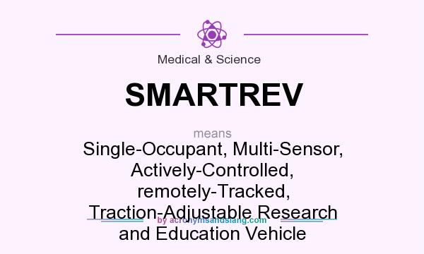 What does SMARTREV mean? It stands for Single-Occupant, Multi-Sensor, Actively-Controlled, remotely-Tracked, Traction-Adjustable Research and Education Vehicle