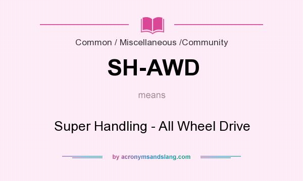 What does SH-AWD mean? It stands for Super Handling - All Wheel Drive