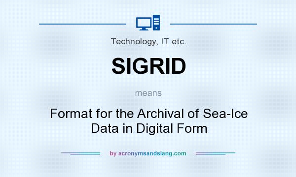 What does SIGRID mean? It stands for Format for the Archival of Sea-Ice Data in Digital Form