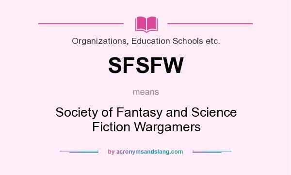 What does SFSFW mean? It stands for Society of Fantasy and Science Fiction Wargamers