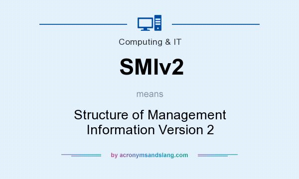 What does SMIv2 mean? It stands for Structure of Management Information Version 2