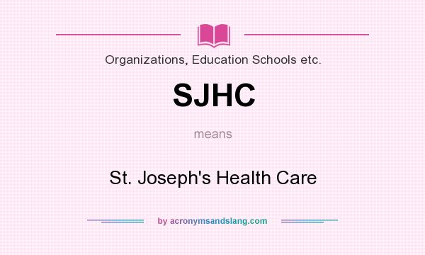 What does SJHC mean? It stands for St. Joseph`s Health Care