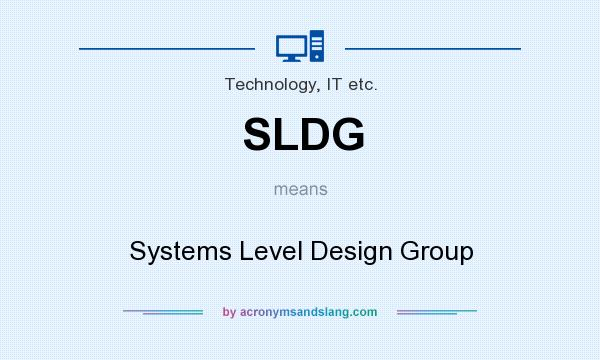 What does SLDG mean? It stands for Systems Level Design Group