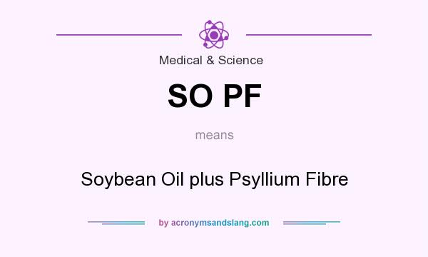 What does SO PF mean? It stands for Soybean Oil plus Psyllium Fibre