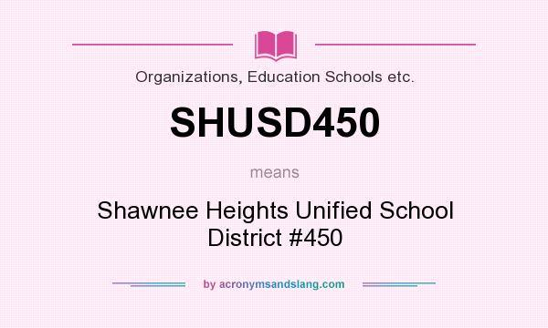 What does SHUSD450 mean? It stands for Shawnee Heights Unified School District #450