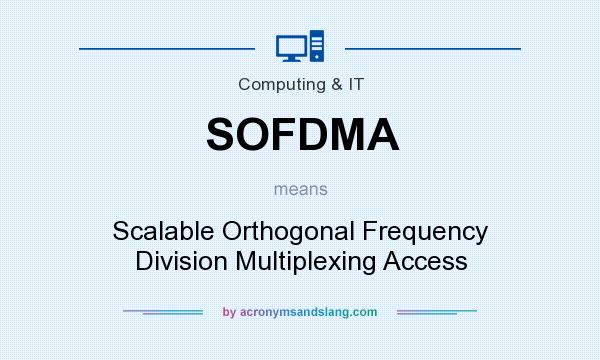 What does SOFDMA mean? It stands for Scalable Orthogonal Frequency Division Multiplexing Access