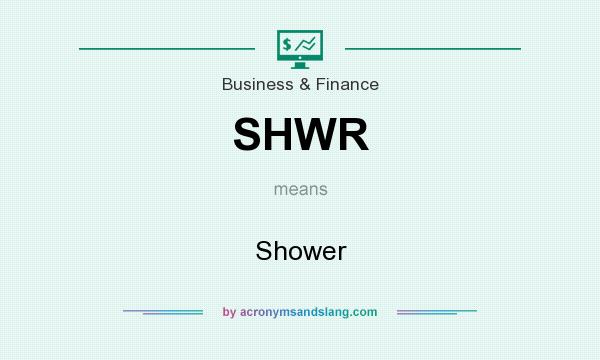 What does SHWR mean? It stands for Shower
