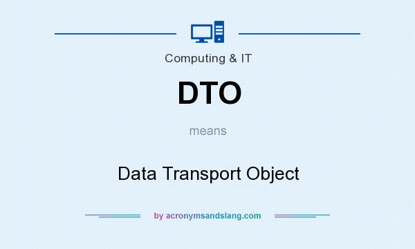 What does DTO mean? It stands for Data Transport Object