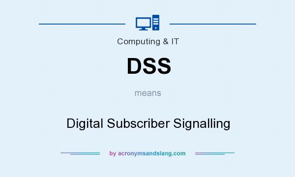 What does DSS mean? It stands for Digital Subscriber Signalling