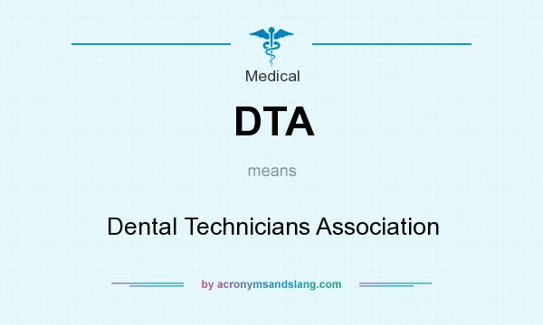 What does DTA mean? It stands for Dental Technicians Association