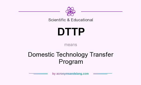 What does DTTP mean? It stands for Domestic Technology Transfer Program