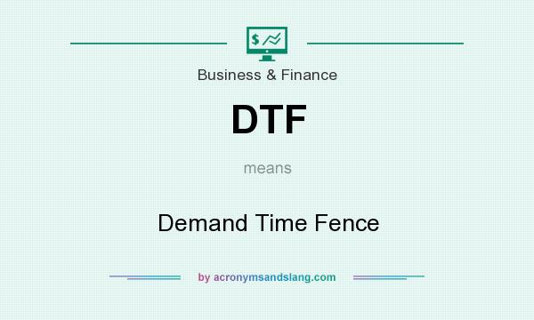 What does DTF mean? It stands for Demand Time Fence