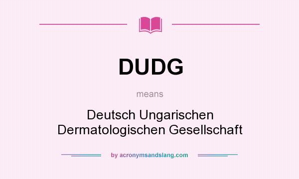 What does DUDG mean? It stands for Deutsch Ungarischen Dermatologischen Gesellschaft