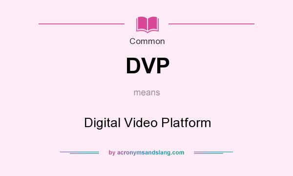 What does DVP mean? It stands for Digital Video Platform