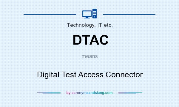 What does DTAC mean? It stands for Digital Test Access Connector