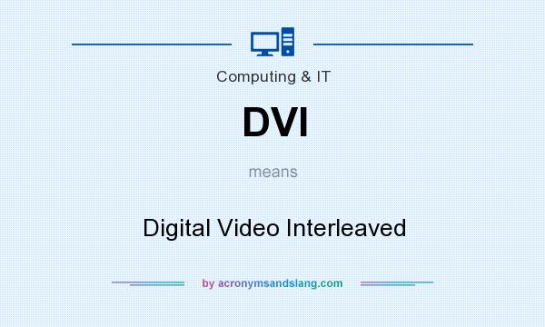 What does DVI mean? It stands for Digital Video Interleaved