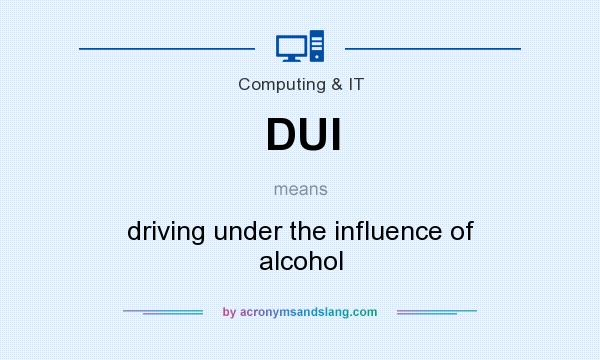 What does DUI mean? It stands for driving under the influence of alcohol