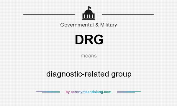 What does DRG mean? It stands for diagnostic-related group